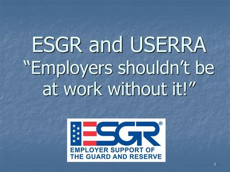 "1 ESGR and USERRA ""Employers shouldn't be at work without it!"""