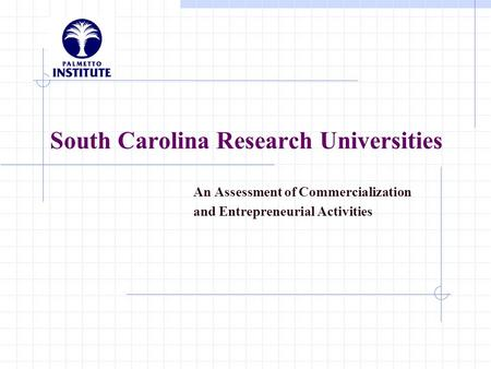 South Carolina Research Universities An Assessment of Commercialization and Entrepreneurial Activities.