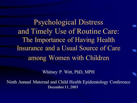 Psychological Distress and Timely Use of Routine Care: The Importance of Having Health Insurance and a Usual Source of Care among Women with Children Whitney.