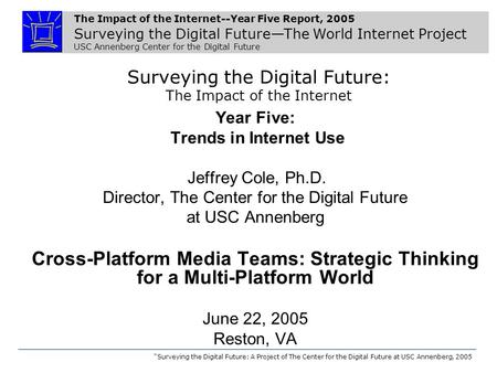 The Impact of the Internet--Year Five Report, 2005 Surveying the Digital Future—The World Internet Project USC Annenberg Center for the Digital Future.