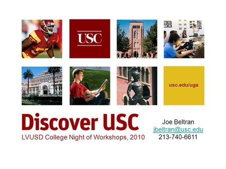 Usc.edu/uga LVUSD College Night of Workshops, 2010 Joe Beltran 213-740-6611.