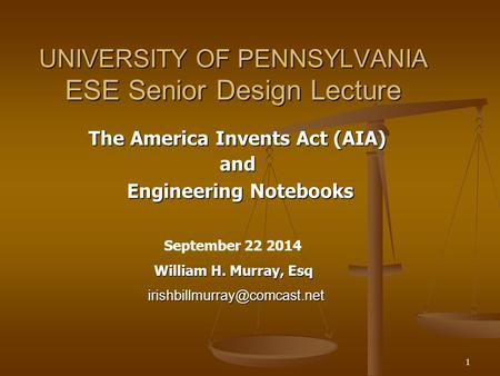 1 UNIVERSITY OF PENNSYLVANIA ESE Senior Design Lecture The America Invents Act (AIA) and Engineering Notebooks Engineering Notebooks September 22 2014.