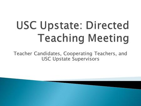 Teacher Candidates, Cooperating Teachers, and USC Upstate Supervisors.