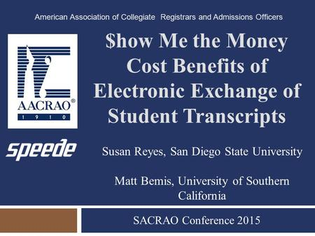 $how Me the Money Cost Benefits of Electronic Exchange of Student Transcripts SACRAO Conference 2015 American Association of Collegiate Registrars and.