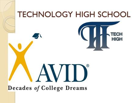 TECHNOLOGY HIGH SCHOOL. What is AVID? AVID is school-wide academic support program that prepares students for college eligibility and success Specifically.