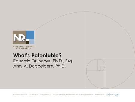What's Patentable? Eduardo Quinones, Ph.D., Esq. Amy A. Dobbelaere, Ph.D.