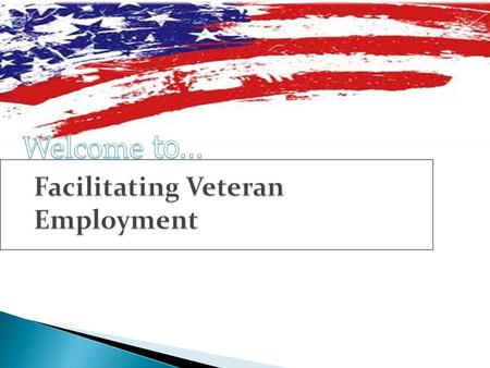 Facilitating Veteran Employment. Competency  The Roles of the LVERs & DVOP Specialists  Veteran Eligibility  AJC and Priority of Service Participants.