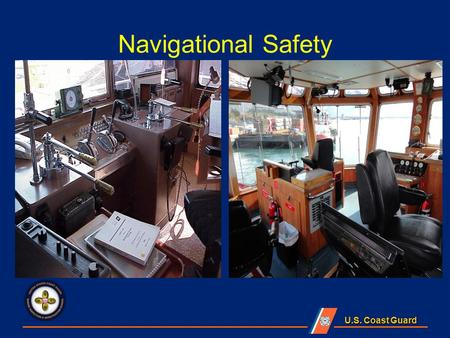 U.S. Coast Guard Navigational Safety. Objectives IDENTIFY applicable Navigational Rules for intended route. EXAMINE navigation lights. EXAMINE Automatic.