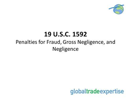 19 U.S.C Penalties for Fraud, Gross Negligence, and Negligence