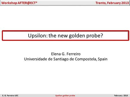 Upsilon: the new golden probe? Elena G. Ferreiro Universidade de Santiago de Compostela, Spain Workshop Trento, February 2013 E. G. Ferreiro.