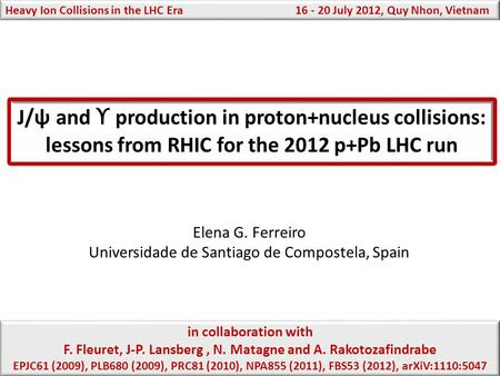 J/ψ and ϒ production in proton+nucleus collisions: lessons from RHIC for the 2012 p+Pb LHC run Elena G. Ferreiro Universidade de Santiago de Compostela,