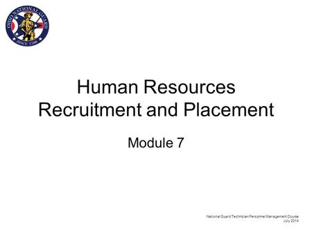 Human Resources Recruitment and Placement Module 7 National Guard Technician Personnel Management Course July 2014.