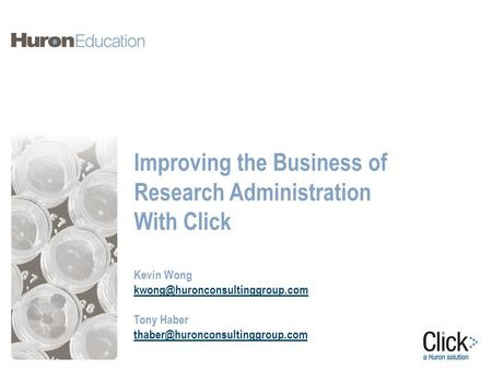 Improving the Business of Research Administration With Click Kevin Wong Tony Haber