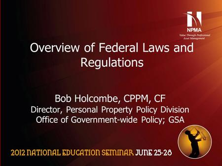 Please use the following two slides as a template for your presentation at NES. Overview of Federal Laws and Regulations Bob Holcombe, CPPM, CF Director,