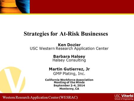 Western Research Application Center (WESRAC) Ken Dozier USC Western Research Application Center Barbara Halsey Halsey Consulting Martin Gutierrez, Jr GMP.