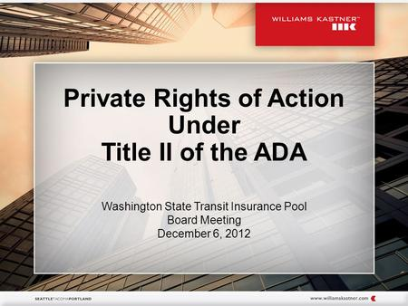 Private Rights of Action Under Title II of the ADA Washington State Transit Insurance Pool Board Meeting December 6, 2012.