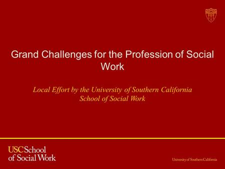 Grand Challenges for the Profession of Social Work Local Effort by the University of Southern California School of Social Work.