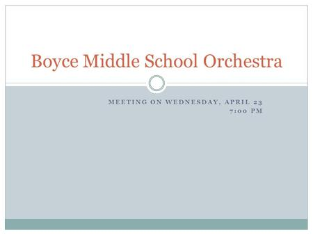 MEETING ON WEDNESDAY, APRIL 23 7:00 PM Boyce Middle School Orchestra.
