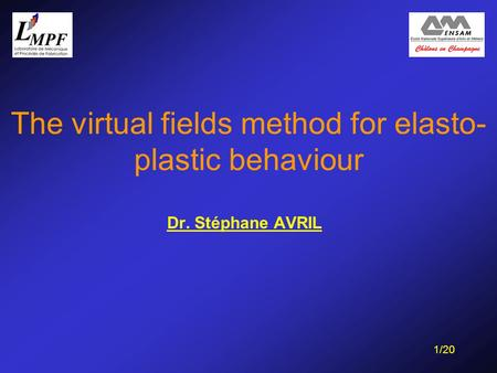 1/20 The virtual fields method for elasto- plastic behaviour Dr. Stéphane AVRIL.