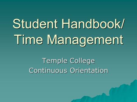 Student Handbook/ Time Management Temple College Continuous Orientation.