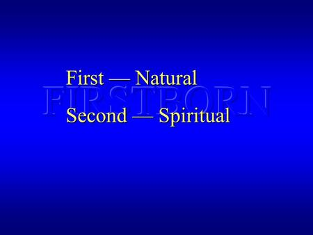 First — Natural Second — Spiritual. FIRSTBORN ADAMSIN DEATH JESUS SALVATIONLIFE.