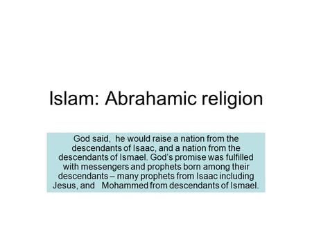 Islam: Abrahamic religion God said, he would raise a nation from the descendants of Isaac, and a nation from the descendants of Ismael. God's promise was.