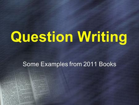 Question Writing Some Examples from 2011 Books. Question Writing Keep your questions 25 words or less long. Instructional components don't count towards.