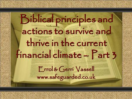 Biblical principles and actions to survive and thrive in the current financial climate – Part 3 Comunicación y Gerencia Errol & Gerri Vassell www.safeguarded.co.uk.