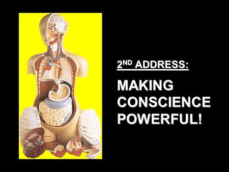 2 ND ADDRESS: MAKING CONSCIENCE POWERFUL!. MAKING CONSCIENCE POWERFUL! John 8:3-5 And the scribes and Pharisees brought unto him a woman taken in adultery;