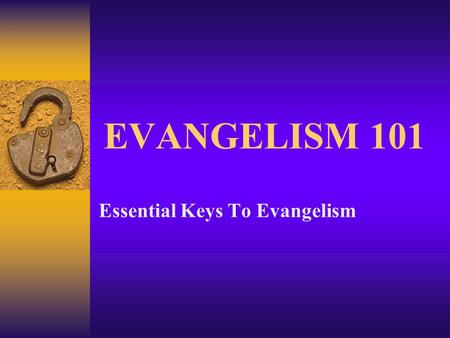 EVANGELISM 101 Essential Keys To Evangelism. Review From Last Week  What Evangelism Is NOT  Evangelism Is Being NOT Doing  What Evangelism IS  Evangelism.