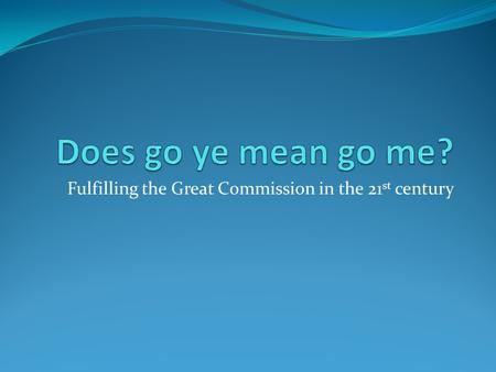 Fulfilling the Great Commission in the 21 st century.