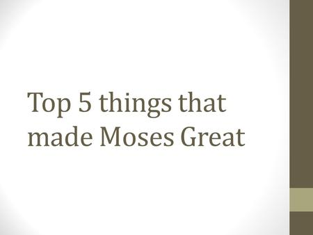 Top 5 things that made Moses Great. Curiosity 1Now Moses kept the flock of Jethro his father in law, the priest of Midian: and he led the flock to the.