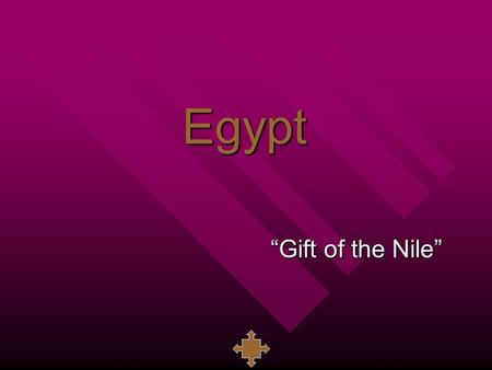 "Egypt ""Gift of the Nile"". Ancient Egypt Chronology* (all dates BCE) c. 3100-2700: Early Dynastic c. 3100-2700: Early Dynastic –Dynasties 1-2 c. 2700-2200:"