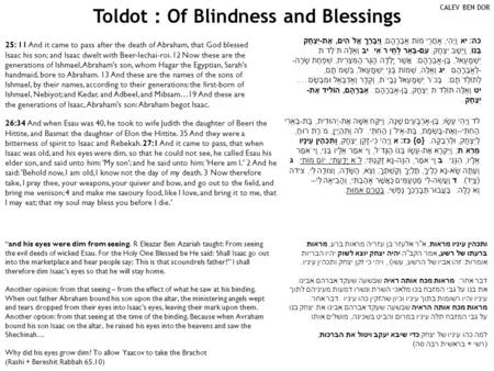 "Toldot : Of Blindness and Blessings CALEV BEN DOR ""and his eyes were dim from seeing. R Eleazar Ben Azariah taught: From seeing the evil deeds of wicked."
