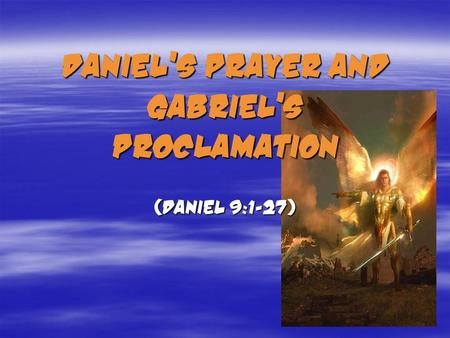 Daniel's Prayer and Gabriel's Proclamation (Daniel 9:1-27)