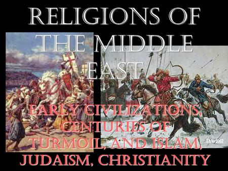 History and Religions of the Middle East Early Civilizations, Centuries of Turmoil, and Islam, Judaism, Christianity.