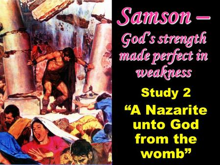 "Study 2 ""A Nazarite unto God from the womb"". Nazarites Unto God The Camp of Dan  The Amorites and Philistines pushed the Danites to the heights of Zorah."