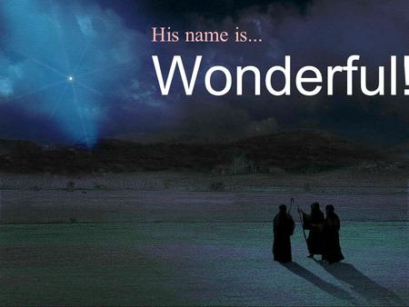 His name is... Wonderful!.