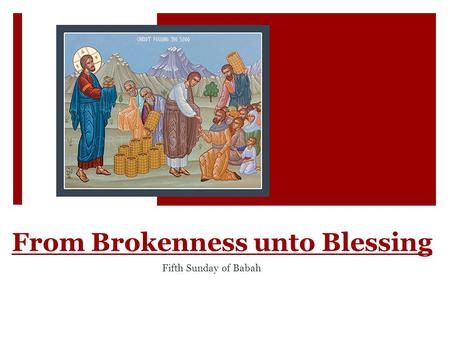From Brokenness unto Blessing Fifth Sunday of Babah.