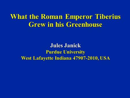 What the Roman Emperor Tiberius Grew in his Greenhouse Jules Janick Purdue University West Lafayette Indiana 47907-2010, USA.