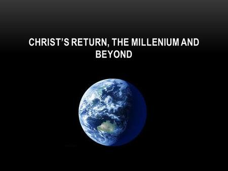 CHRIST'S RETURN, THE MILLENIUM AND BEYOND. … while they beheld, he was taken up; and a cloud received him out of their sight. And while they looked stedfastly.