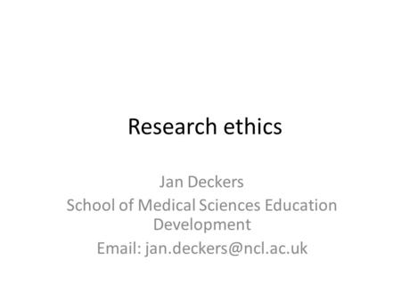 Research ethics Jan Deckers School of Medical Sciences Education Development