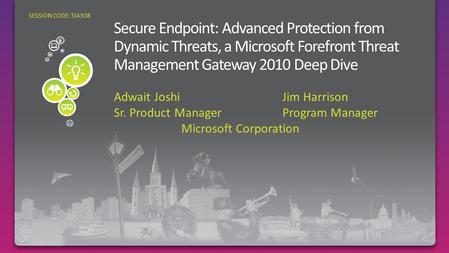 Adwait JoshiJim Harrison Sr. Product ManagerProgram Manager Microsoft Corporation SESSION CODE: SIA308.