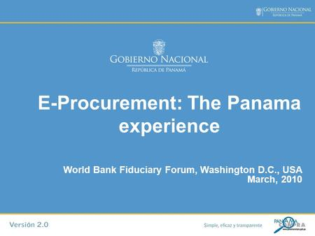 E-Procurement: The Panama experience World Bank Fiduciary Forum, Washington D.C., USA March, 2010.