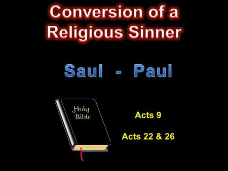 Acts 9 Acts 22 & 26. Convert  His father was a Pharisee  He was a Jew and a Pharisee  Born in Tarsus  Tribe of Benjamin.