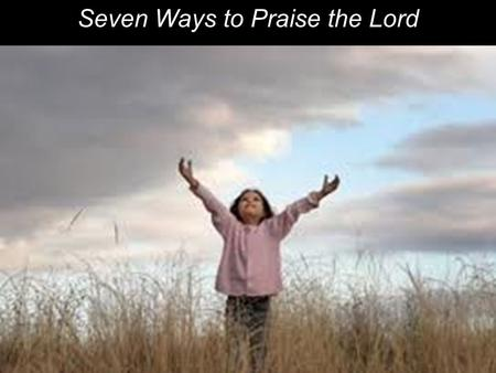 "Seven Ways to Praise the Lord. 7 Hebrew Words for Praise: ""Yadah"" ▪Give thanks (yadah) to the Lord, for his loving-kindness is everlasting. (2Chr 20:21)"