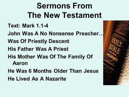 Sermons From The New Testament Text: Mark 1.1-4 John Was A No Nonsense Preacher… Was Of Priestly Descent His Father Was A Priest His Mother Was Of The.