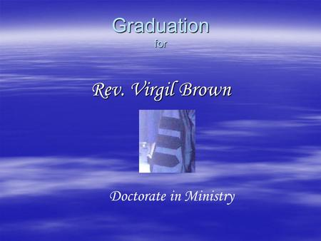 Graduation for Rev. Virgil Brown Doctorate in Ministry.