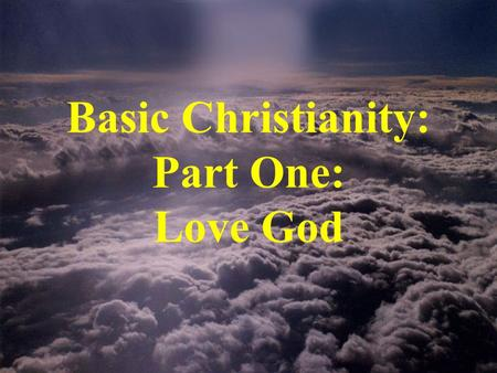 Basic Christianity: Part One: Love God
