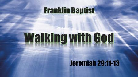 Franklin Baptist Walking with God Jeremiah 29:11-13.